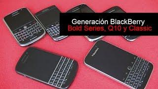 Generación BlackBerry Bold, Q10 y Classic | Historia Telefonía