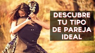 ¿Cuál es tu tipo de pareja ideal? | Test Divertidos