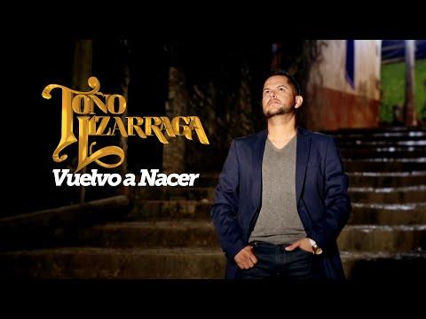 Vuelvo a Nacer - Toño Lizárraga