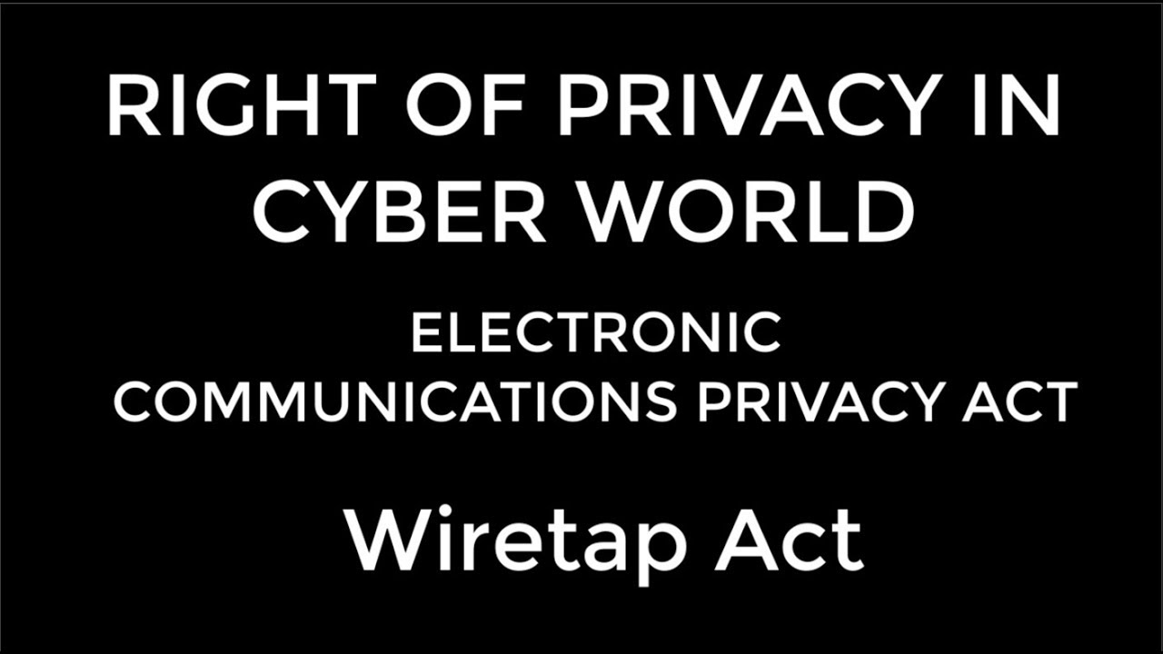 ELECTRONIC COMMUNICATIONS PRIVACY ACT: THE WIRETAP ACT - YouTube