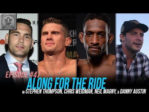#47 - Along for the Ride w/ Stephen Thompson, Chris Weidman, Neil Magny, & Danny Austin