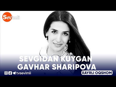 Xayrli Oqshom -SEVGIDAN KUYGAN GAVHAR SHARIPOVA