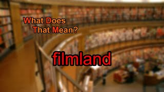 What does filmland mean?