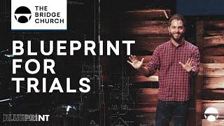 Blueprint For Trials | The Bridge Church