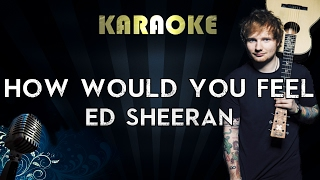 Ed Sheeran - How Would You Feel  | Karaoke Instrumental Lyrics Cover Sing Along