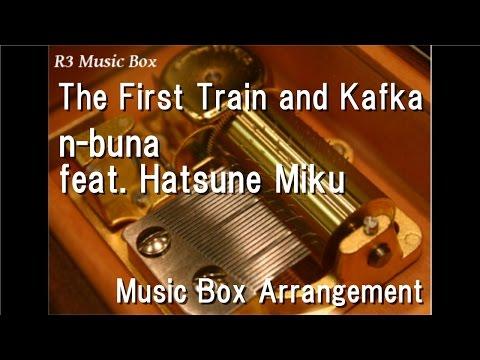 The First Train and Kafka/n-buna feat. Hatsune Miku [Music Box]