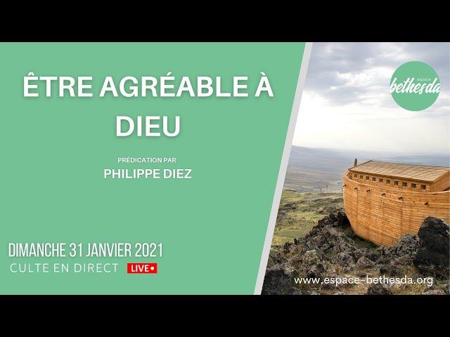 Etre agréable à Dieu  - Philippe DIEZ (Prédication du 31 Janvier 2021)