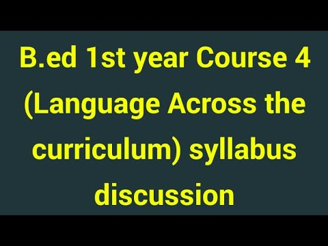 B ed 1st year Course 4 (Language Across the curriculum) syllabus discussion