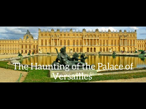 The Haunting of the Palace of Versailles - world's most haunted building's.