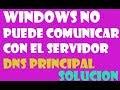 Error Windows no puede comunicar con el servidor DNS en windows 10 8 7 I SOLUCIÓN 2017
