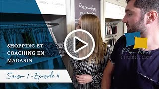 MON RÊVE INTERIOR'S - EP04 : Shopping et coaching en magasin