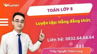 Toán lớp 8, Luyện tập Hằng đẳng thức, Thầy Nguyễn Thành Long Vinastudy.vn