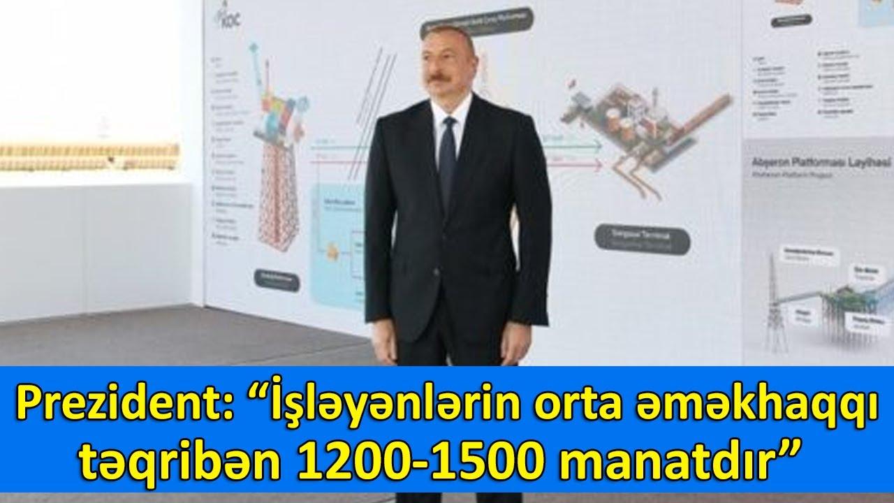 """Prezident: """"İşləyənlərin orta əməkhaqqı təqribən 1200-1500 manatdır"""""""