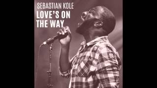 Sebastian Kole - Love's On The Way
