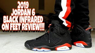 EARLY REVIEW!!! 2019 AIR JORDAN 6 BLACK INFRARED ON FEET REVIEW!!!