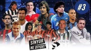 Cruyff, Maradona, Ronaldo, Figo, Van Basten, Shearer, Rekor Transferler   Sinyor Ne Diyor? S2B3