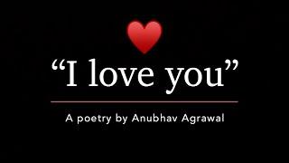 """I Love You"" || Anubhav Agrawal | Hindi Romantic Poetry"