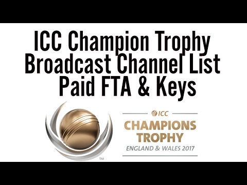 ICC Champion Trophy Broadcast Channel List ( Paid FTA & Keys )