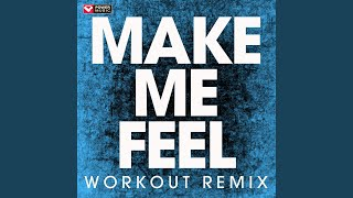 Make Me Feel (Extended Workout Remix)
