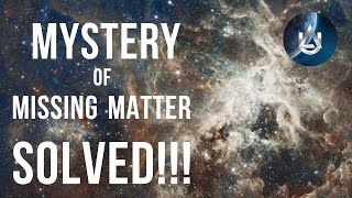 The MISSING MATTER of the universe has been FINALLY FOUND! 20-year MYSTERY SOLVED!! Space discovery!