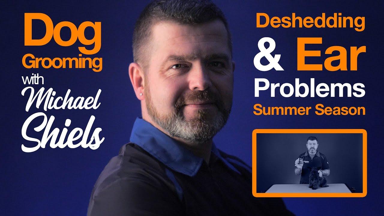 MICHAEL SHIELS  - DESHEDDING & EAR PROBLEMS