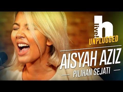 #Hlive Unplugged: Aisyah Aziz | Pilihan Sejati