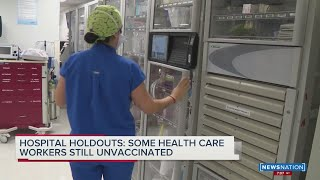 Hospital holdouts: Some health care workers still unvaccinated