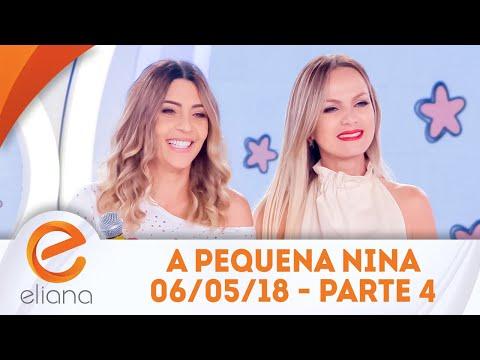 A pequena Nina - Parte 4 | Programa Eliana (06/05/18)