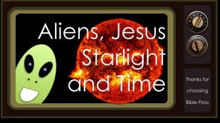 Aliens, Jesus, Starlight and Time