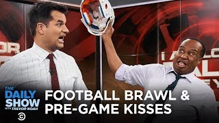 Football Brawl & Pregame Kisses - I Apologize for Talking While You Were Talking | The Daily Show