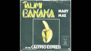 Calypso Express - Talimi Banana + Mary Mae