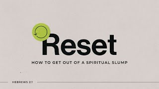 Reset Part 3: How To Get Out Of A Spiritual Slump