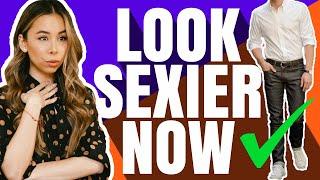 13 Ways For Men To Look SEXIER   Mens Fashioner   Ashley Weston