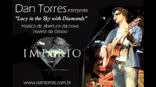 "Dan Torres - Lucy In The Sky With Diamonds - ""Imperio"" (Versao Completa)"