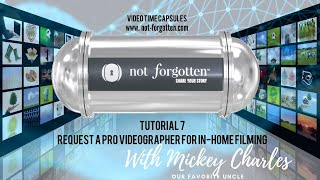 NotForgotten Tutorial 7 : Request Pro Videographer In-Home Filming