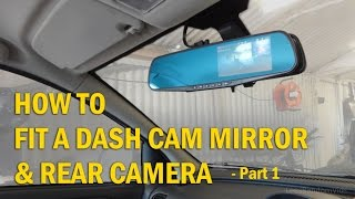 How to Install a Dash Cam Mirror and Rear Camera to your Car - Part 1