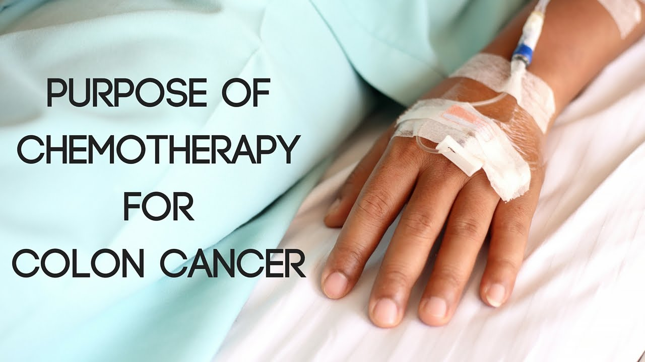 Purpose Of Chemotherapy For Colon Cancer Youtube