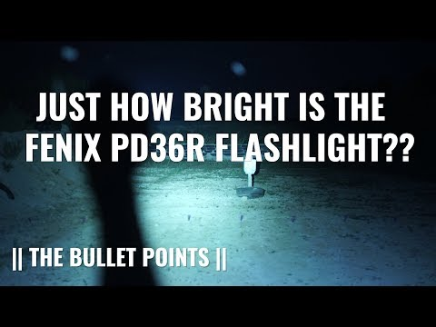 JUST HOW BRIGHT IS THE FENIX PD36R FLASHLIGHT?? || THE BULLET POINTS ||