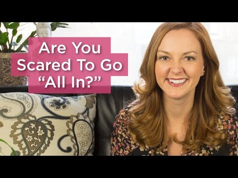 "Are You Scared To Go ""All In"" On Your Big Idea?"