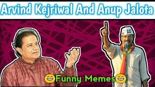 Arvind Kejriwal And Anup Jalota Funny Memes