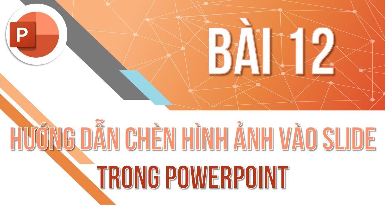 Học PowerPoint cơ bản | Hướng dẫn chèn hình ảnh vào PowerPoint | Trường học PowerPoint