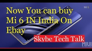 finally xiaomi flagship phone mi 6 will not launch in india    but you can buy on ebay india