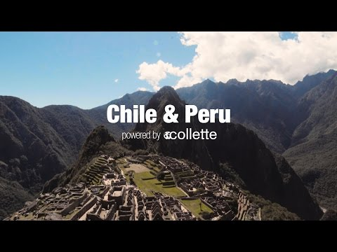 Travel to Chile & Peru | Collette Tours