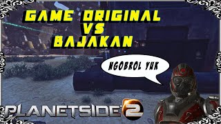 GAME ORIGINAL VS BAJAKAN || Minggu Ngobrol (Planetside 2 Gameplay)