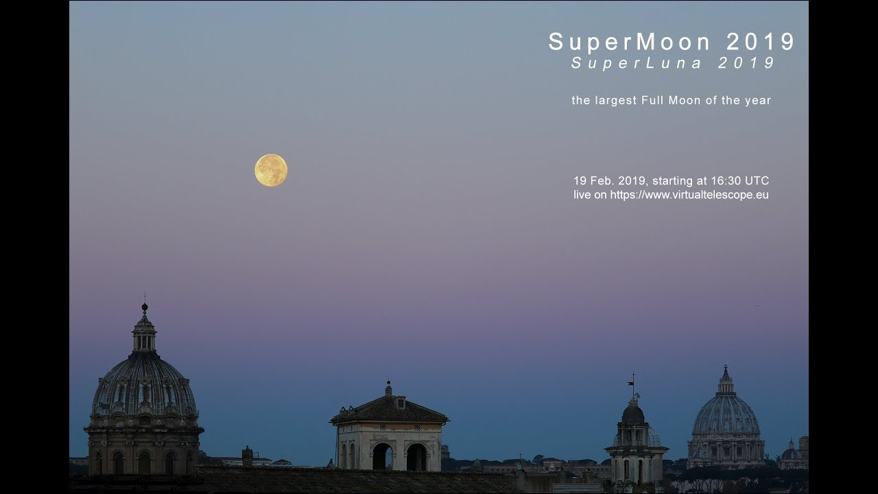 SuperMoon 2019: the largest Full Moon of the year – online observation – 19  Feb  2019