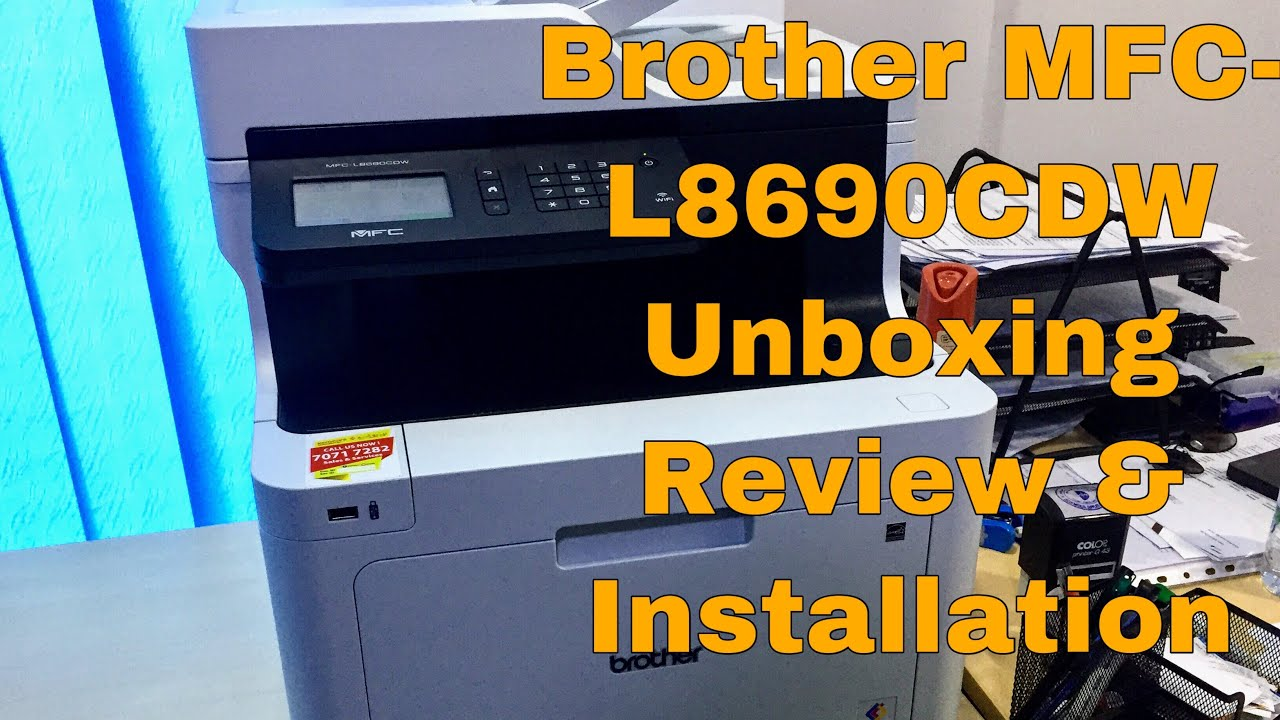 Brother MFC-L8690CDW Unboxing Review & Installation