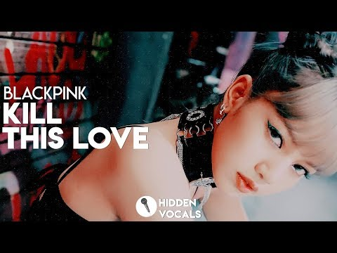 BLACKPINK (블랙핑크) – Kill This Love | Hidden Vocals Harmonies & Adlibs