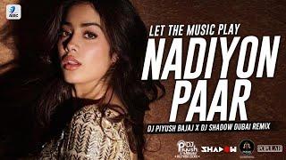 Nadiyon Paar Remix | DJ Shadow Dubai x DJ Piyush Bajaj | Roohi | Let The Music Play