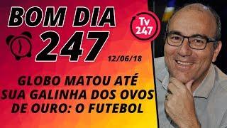 Baixar Bom dia 247 (12/6/18) – Globo mata sua galinha dos ovos de ouro: o futebol