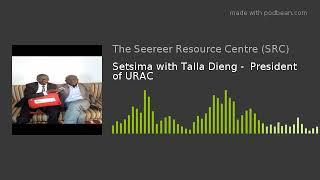 Setsima with Talla Dieng -  President of URAC